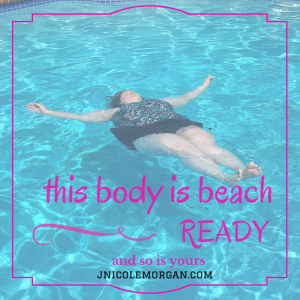 If you have a body, you are beach body ready!